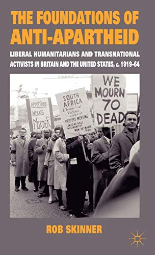 9780230203662: The Foundations of Anti-Apartheid: Liberal Humanitarians and Transnational Activists in Britain and the United States, c.1919-64