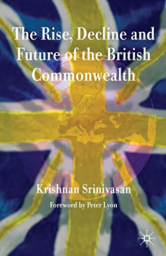9780230203679: The Rise, Decline and Future of the British Commonwealth