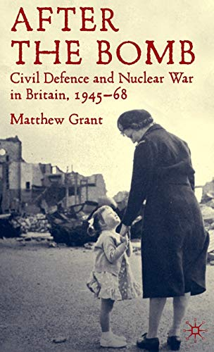 9780230205420: After The Bomb: Civil Defence and Nuclear War in Cold War Britain, 1945-68
