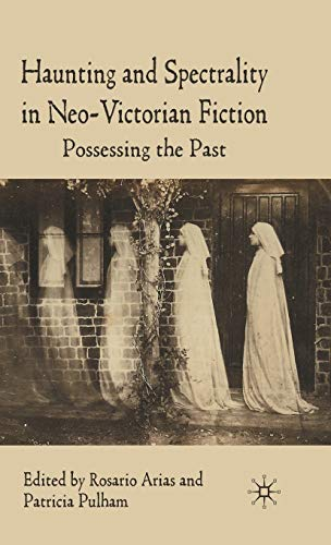 9780230205574: Haunting and Spectrality in Neo-Victorian Fiction: Possessing the Past