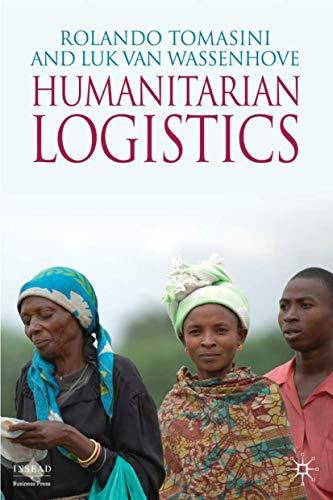 Humanitarian Logistics (INSEAD Business Press): Rolando Tomasini; Luk van Wassenhove