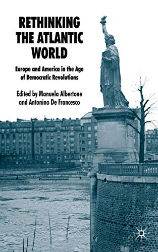 9780230206786: Rethinking the Atlantic World: Europe and America in the Age of Democratic Revolutions
