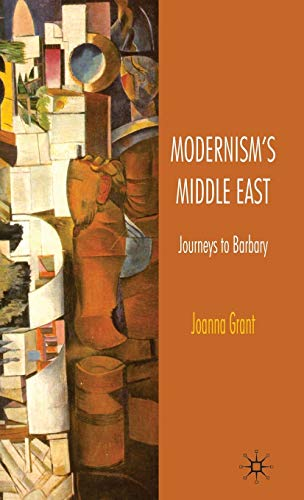 Modernism's Middle East: Journeys to Barbary: Grant, Joanna