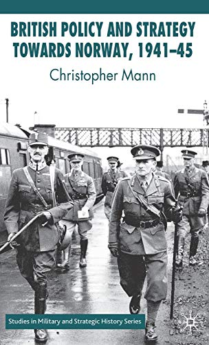 British Policy and Strategy towards Norway, 1941-45 (Studies in Military and Strategic History): ...