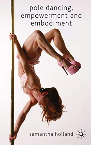 9780230210387: Pole Dancing, Empowerment and Embodiment