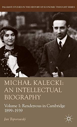 9780230211865: Michał Kalecki: An Intellectual Biography: Volume I Rendezvous in Cambridge 1899-1939 (Palgrave Studies in the History of Economic Thought Series)