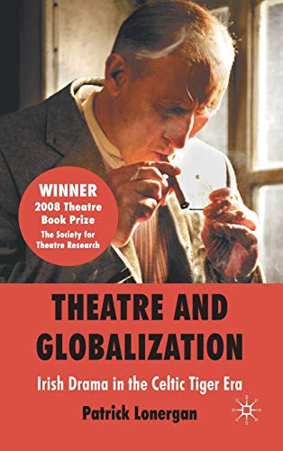 9780230214286: Theatre and Globalization: Irish Drama in the Celtic Tiger Era
