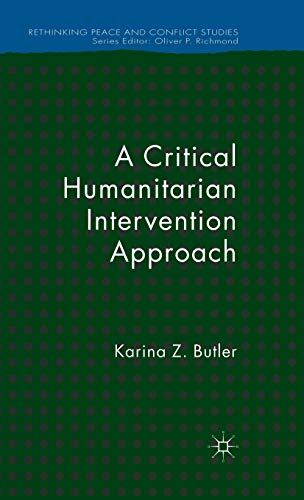 A Critical Humanitarian Intervention Approach (Rethinking Peace and Conflict Studies): K. Butler