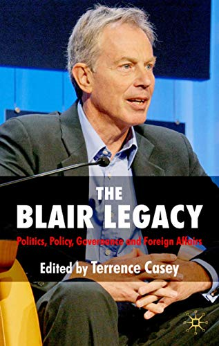 9780230216617: The Blair Legacy: Politics, Policy, Governance, and Foreign Affairs