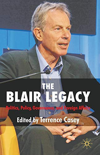9780230216624: The Blair Legacy: Politics, Policy, Governance, and Foreign Affairs