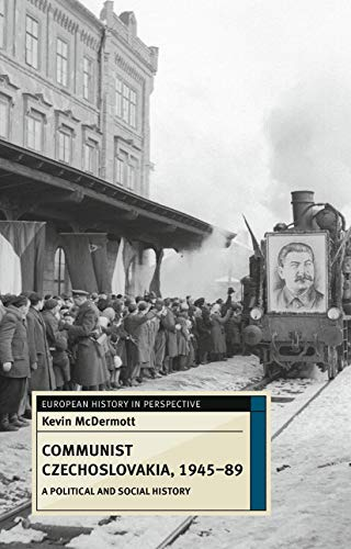 9780230217157: Communist Czechoslovakia, 1945-89: A Political and Social History (European History in Perspective)