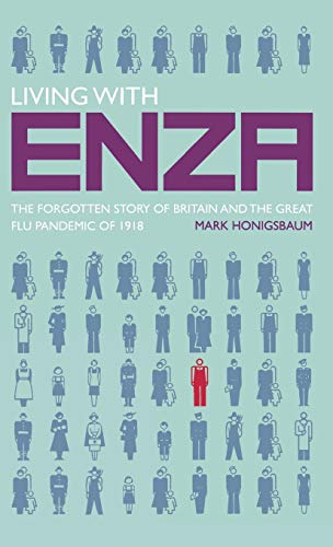 9780230217744: Living with Enza: The Forgotten Story of Britain and the Great Flu Pandemic of 1918 (MacSci)
