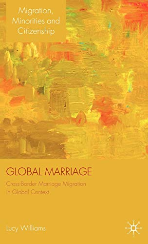 Global Marriage: Cross-Border Marriage Migration in Global Context (Migration, Minorities and ...