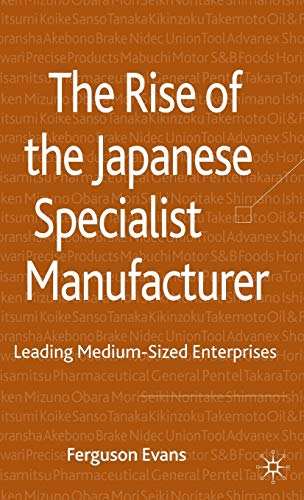 9780230218420: The Rise of the Japanese Specialist Manufacturer: Leading Medium-Sized Enterprises