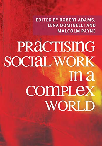 Practising Social Work in a Complex World: Adams, Robert, Dominelli,