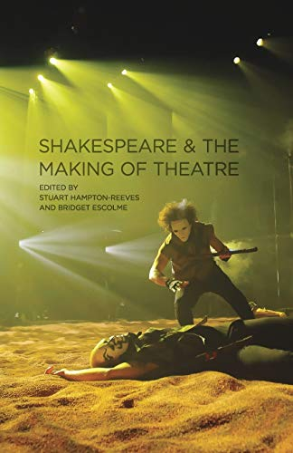 9780230218680: Shakespeare and the Making of Theatre