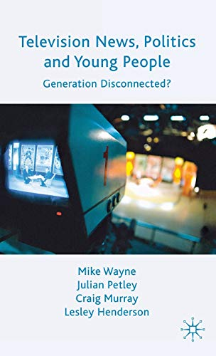 9780230219359: Television News, Politics and Young People: Generation Disconnected?
