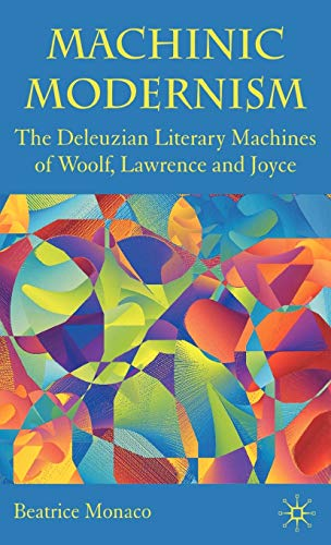 9780230219366: Machinic Modernism: The Deleuzian Literary Machines of Woolf, Lawrence and Joyce