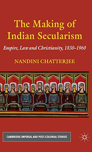 9780230220058: The Making of Indian Secularism: Empire, Law and Christianity, 1830-1960 (Cambridge Imperial and Post-Colonial Studies Series)