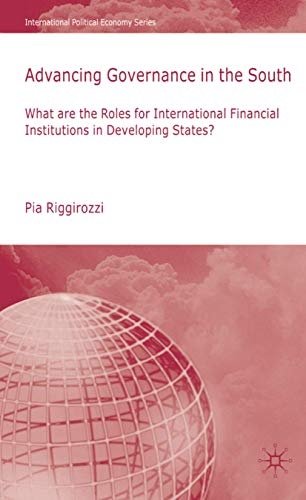 9780230220119: Advancing Governance in the South: What are the Roles for International Financial Institutions in Developing States? (International Political Economy Series)