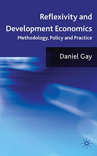 Reflexivity and Development Economics: Methodology, Policy and Practice: Gay, D.