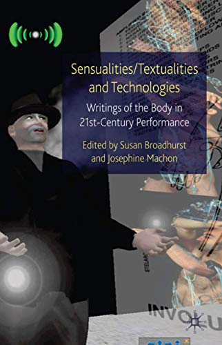 9780230220256: Sensualities/Textualities and Technologies: Writings of the Body in 21st Century Performance (Palgrave Studies in Performance and Technology)