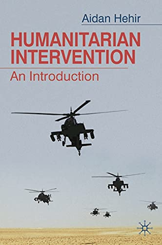 Humanitarian Intervention: An Introduction: Hehir, Aidan