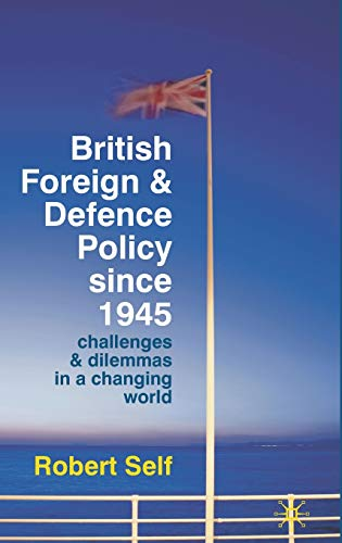 9780230220799: British Foreign and Defence Policy Since 1945: Challenges and Dilemmas in a Changing World