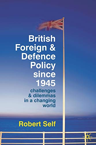 9780230220805: British Foreign and Defence Policy Since 1945: Challenges and Dilemmas in a Changing World