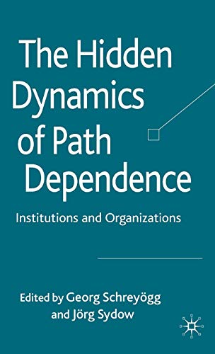 9780230220812: The Hidden Dynamics of Path Dependence: Institutions and Organizations