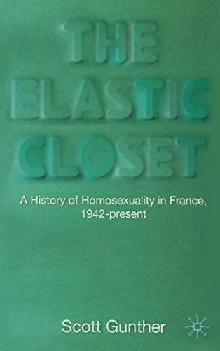 9780230221055: The Elastic Closet: A History of Homosexuality in France, 1942-present