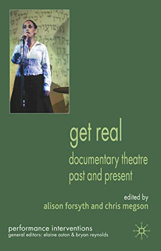 9780230221154: Get Real: Documentary Theatre Past and Present (Performance Interventions)