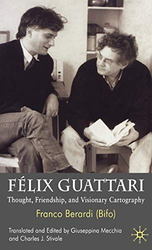 9780230221192: Félix Guattari: Thought, Friendship, and Visionary Cartography