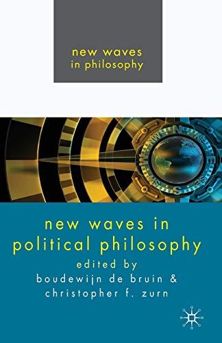 New Waves In Political Philosophy (New Waves in Philosophy): Boudewijn Paul de Bruin, Christopher F...