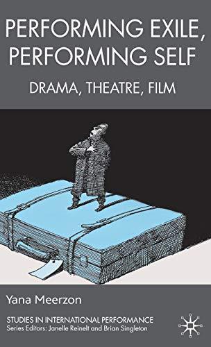 9780230221536: Performing Exile, Performing Self: Drama, Theatre, Film