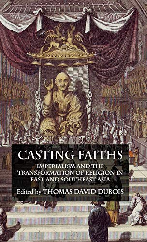 9780230221581: Casting Faiths: Imperialism and the Transformation of Religion in East and Southeast Asia