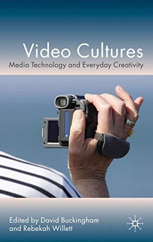 Video Cultures: Media Technology and Everyday Creativity: Buckingham, David; Willett, Rebekah