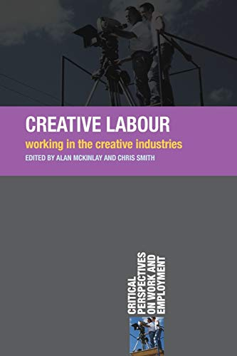 9780230222007: Creative Labour: Working in the Creative Industries (Critical Perspectives on Work and Employment)
