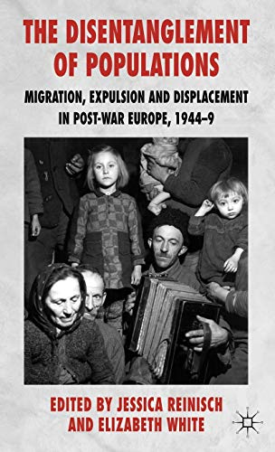 9780230222045: The Disentanglement of Populations: Migration, Expulsion and Displacement in Post-War Europe, 1944-9