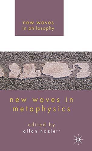 New Waves in Metaphysics (New Waves in Philosophy): Allan Hazlett