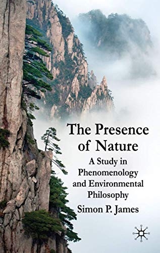 9780230222366: The Presence of Nature: A Study in Phenomenology and Environmental Philosophy