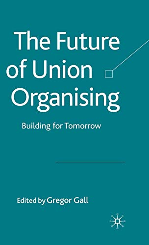9780230222427: The Future of Union Organizing: Building for Tomorrow