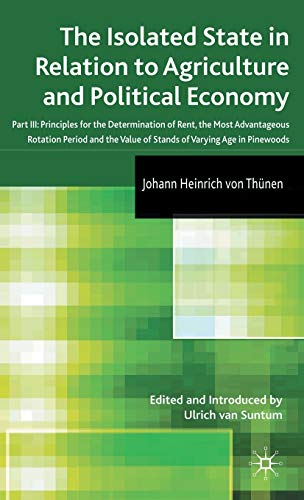 9780230222519: The Isolated State in Relation to Agriculture and Political Economy: Part III: Principles for the Determination of Rent, the Most Advantageous ... Value of Stands of Varying Age in Pinewoods