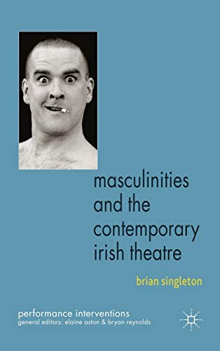 9780230222809: Masculinities and the Contemporary Irish Theatre (Performance Interventions)