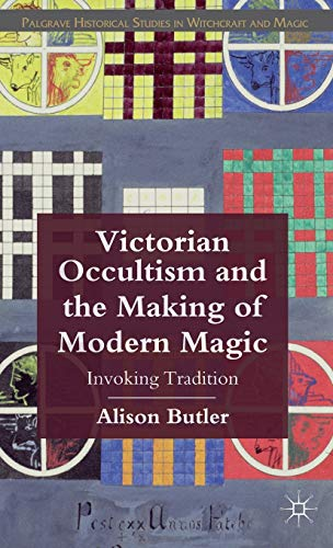 Victorian Occultism and the Making of Modern Magic: Invoking Tradition (Palgrave Historical Studies...