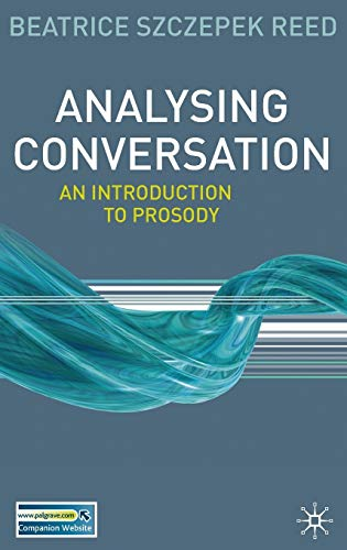 Analysing Conversation: An Introduction to Prosody: Beatrice Szczepek Reed