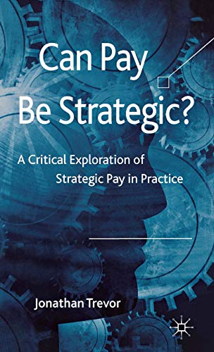9780230223547: Can Pay Be Strategic?: A Critical Exploration of Strategic Pay in Practice