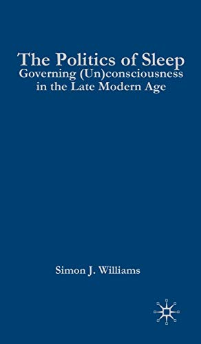 9780230223660: The Politics of Sleep: Governing (Un)consciousness in the Late Modern Age