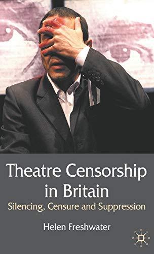 9780230223783: Theatre Censorship in Britain: Silencing, Censure and Suppression