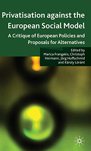 Privatisation against the European Social Model: A Critique of European Policies and Proposals for ...
